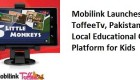 Mobilink launches Toffee TV, Educational Content Platform for Kids