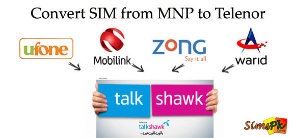How To Convert Your SIM To Telenor Talkshawk? (MNP To Telenor Talkshawk)