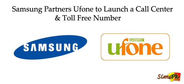 Samsung Partners Ufone to Launch a Call Center & Toll Free Number